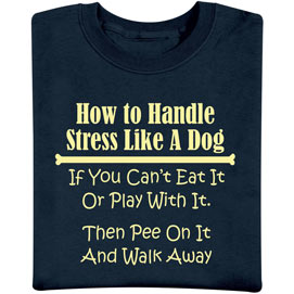 How to Handle Stress Like a Dog T-Shirt