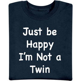 Just Be Happy I'm Not A Twin T-Shirt