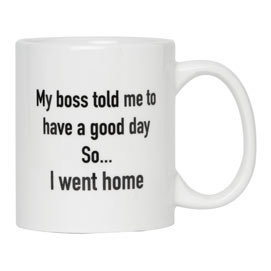 My Boss Told Me To Have A Good Day Jumbo Mug