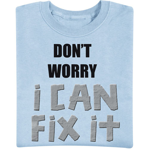 Don't Worry I Can Fix It T-Shirt