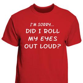 Did I Roll My Eyes T- Shirt
