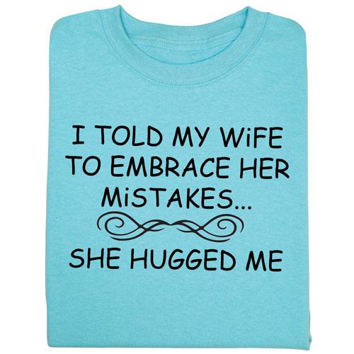 Wife Hugged Me T- Shirt