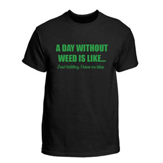 A Day Without Weed T-Shirt