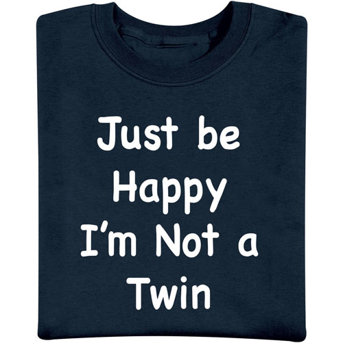 Be Happy Im Not A Twin T-Shirt