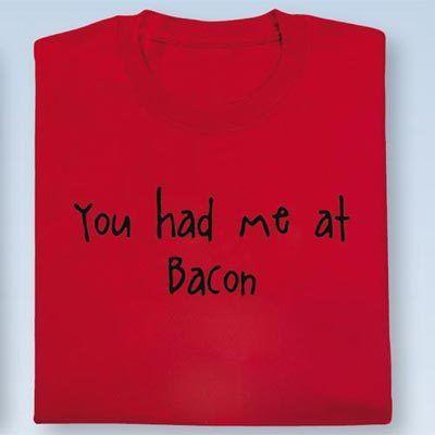 You Had Me at Bacon Tee