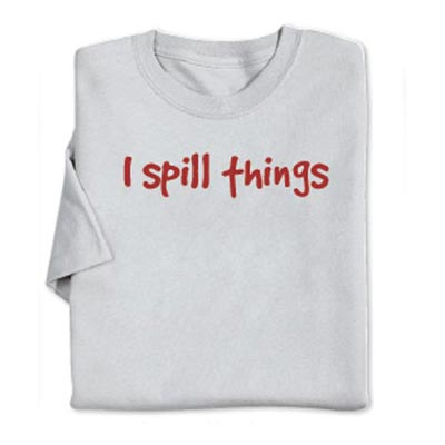 I Spill Things Tee